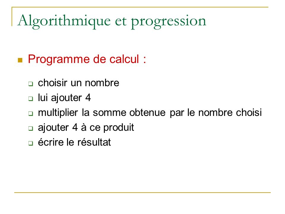 Algorithmique et progression Programme de calcul : choisir un nombre lui ajouter 4 multiplier la somme obtenue par le nombre choisi ajouter 4 à ce pro