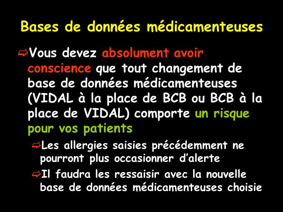 Bases de données médicamenteuses Vous devez absolument avoir conscience que tout changement de base de données médicamenteuses (VIDAL à la place de BC