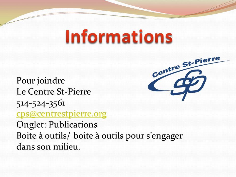 Pour joindre Le Centre St-Pierre 514-524-3561 cps@centrestpierre.org Onglet: Publications Boite à outils/ boite à outils pour sengager dans son milieu.