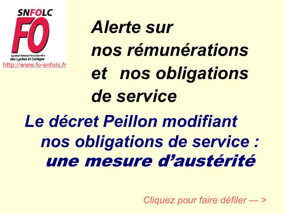 Alerte sur nos rémunérations et nos obligations de service Cliquez pour faire défiler > Le décret Peillon modifiant nos obligations de service : une mesure daustérité http://www.fo-snfolc.fr