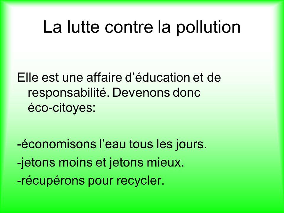 La lutte contre la pollution Elle est une affaire déducation et de responsabilité.
