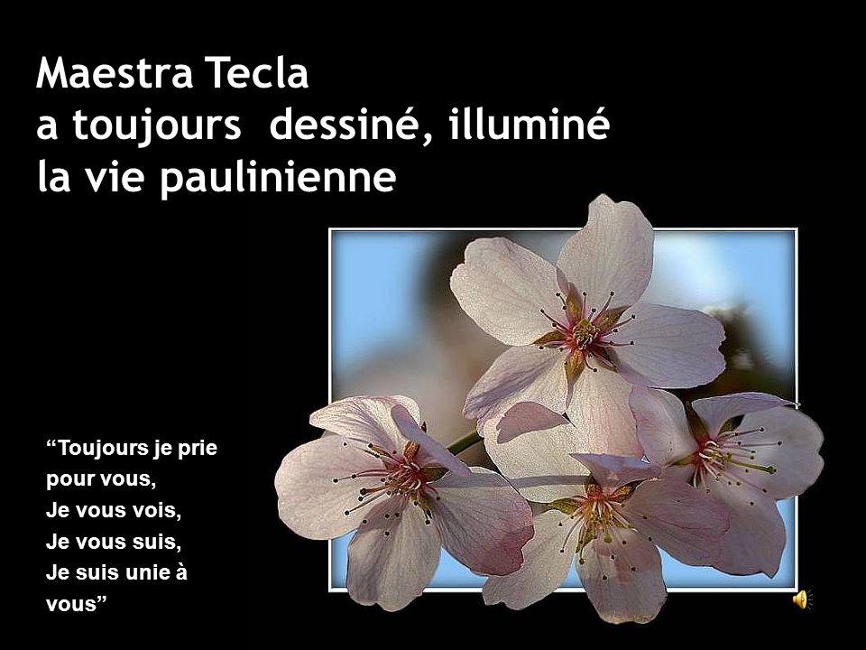 Toujours je prie pour vous, Je vous vois, Je vous suis, Je suis unie à vous Maestra Tecla a toujours dessiné, illuminé la vie paulinienne