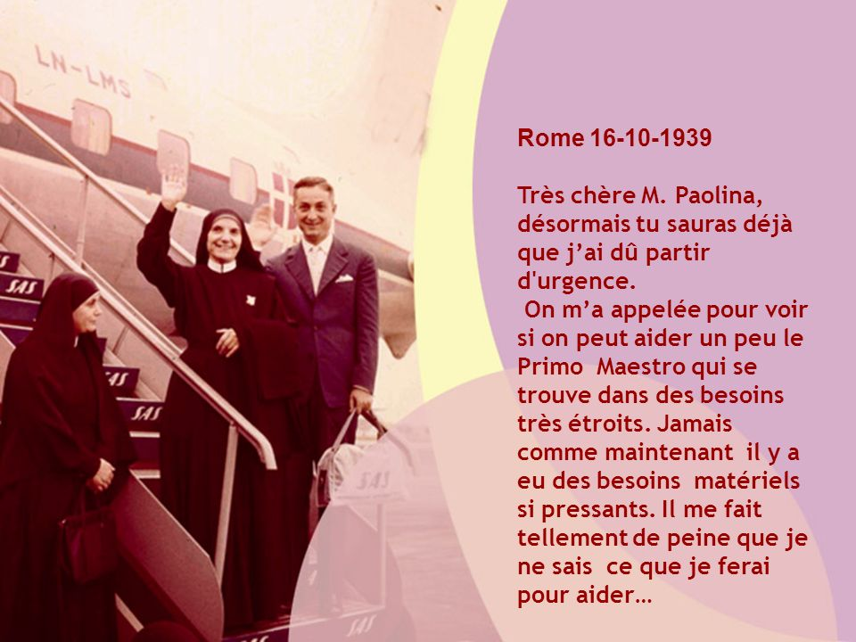 Rome 16-10-1939 Très chère M. Paolina, désormais tu sauras déjà que jai dû partir d'urgence. On ma appelée pour voir si on peut aider un peu le Primo