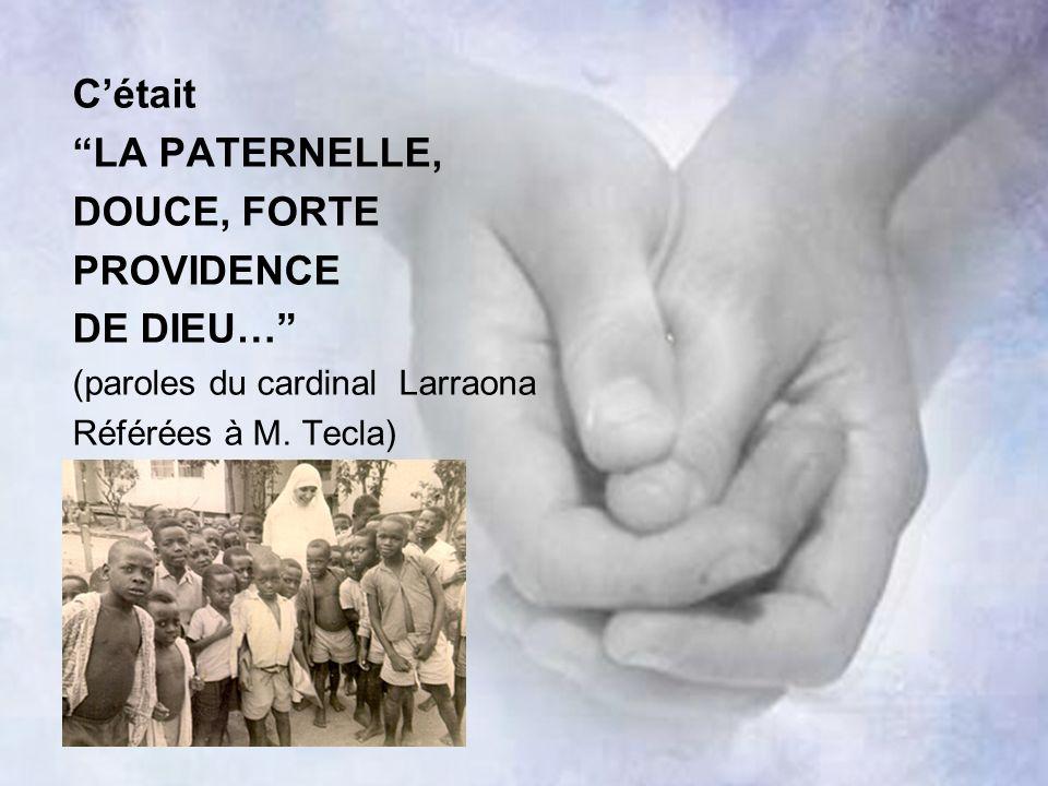 Cétait LA PATERNELLE, DOUCE, FORTE PROVIDENCE DE DIEU… (paroles du cardinal Larraona Référées à M. Tecla)