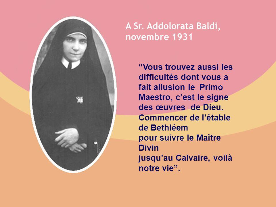 A Sr. Addolorata Baldi, novembre 1931 Vous trouvez aussi les difficultés dont vous a fait allusion le Primo Maestro, cest le signe des œuvres de Dieu.