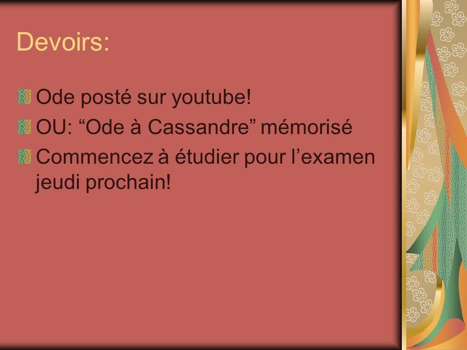 Devoirs: Ode posté sur youtube! OU: Ode à Cassandre mémorisé Commencez à étudier pour lexamen jeudi prochain!