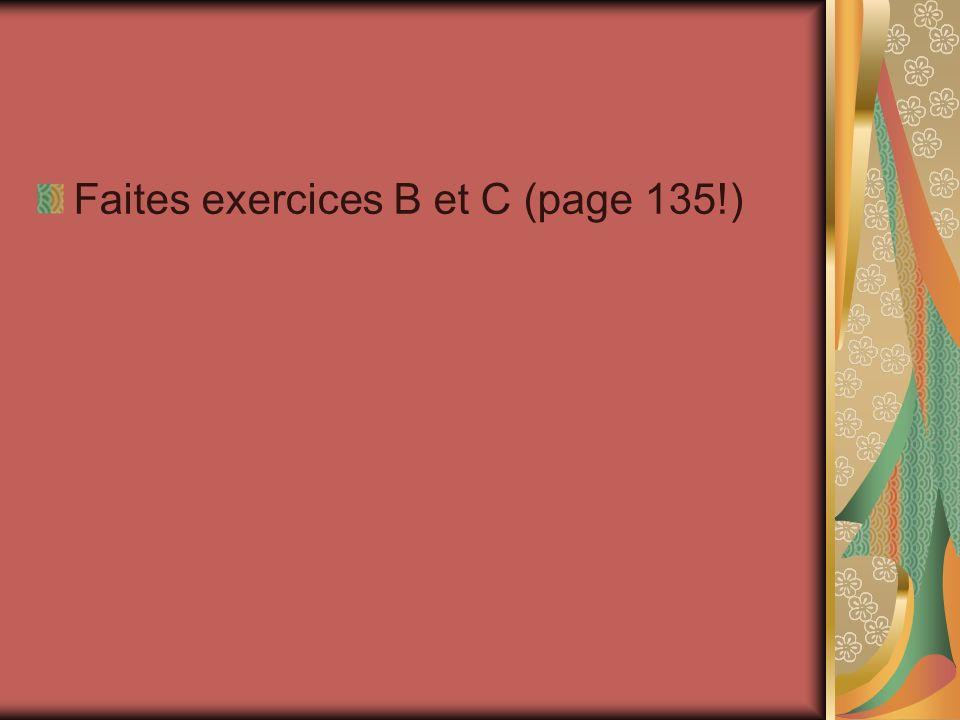 Faites exercices B et C (page 135!)