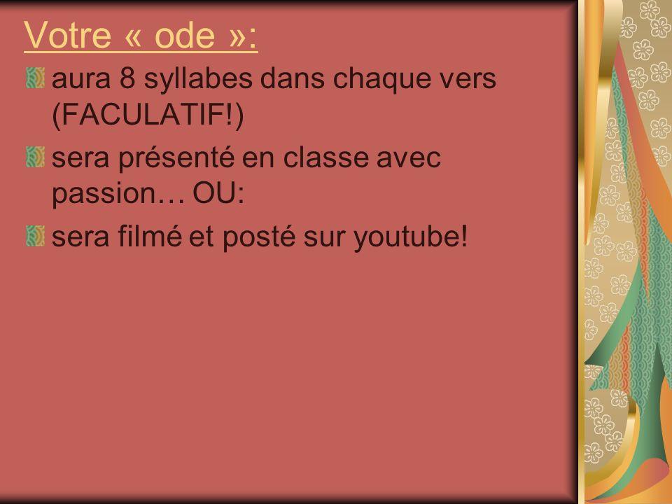 Votre « ode »: aura 8 syllabes dans chaque vers (FACULATIF!) sera présenté en classe avec passion… OU: sera filmé et posté sur youtube!