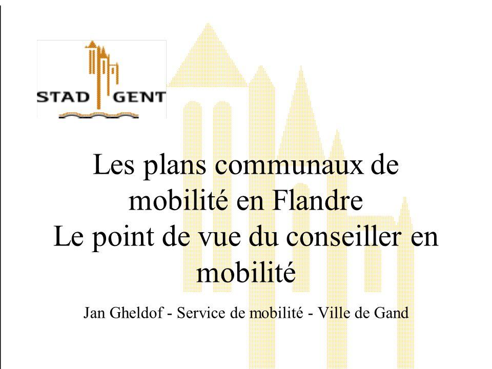 Les plans communaux de mobilité en Flandre Le point de vue du conseiller en mobilité Jan Gheldof - Service de mobilité - Ville de Gand