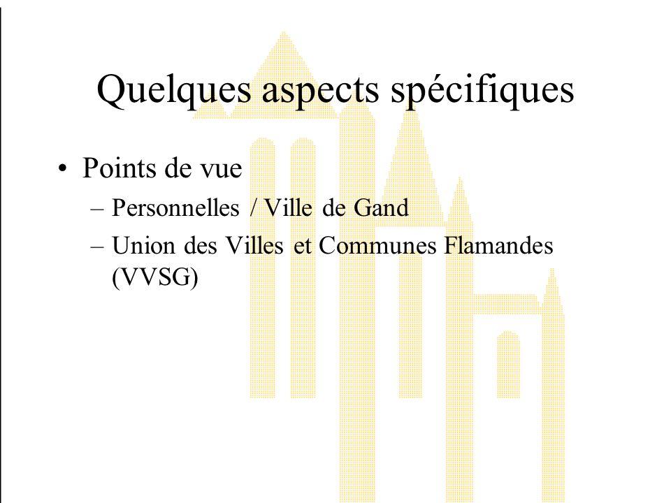 Quelques aspects spécifiques Points de vue –Personnelles / Ville de Gand –Union des Villes et Communes Flamandes (VVSG)