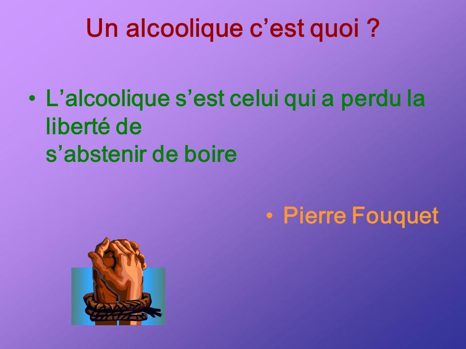 Un alcoolique cest quoi ? Lalcoolique sest celui qui a perdu la liberté de sabstenir de boire Pierre Fouquet
