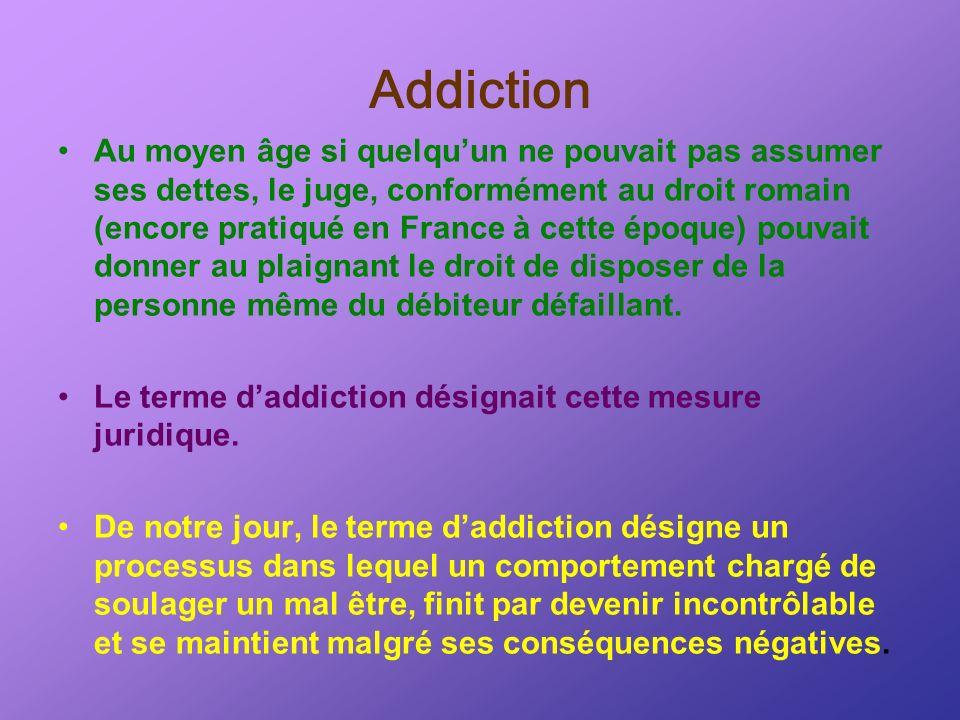Addiction Au moyen âge si quelquun ne pouvait pas assumer ses dettes, le juge, conformément au droit romain (encore pratiqué en France à cette époque)