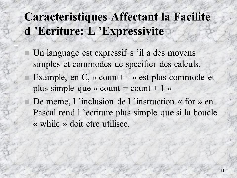 11 Caracteristiques Affectant la Facilite d Ecriture: L Expressivite n Un language est expressif s il a des moyens simples et commodes de specifier des calculs.