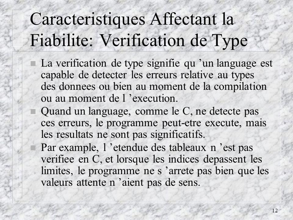 12 Caracteristiques Affectant la Fiabilite: Verification de Type n La verification de type signifie qu un language est capable de detecter les erreurs relative au types des donnees ou bien au moment de la compilation ou au moment de l execution.