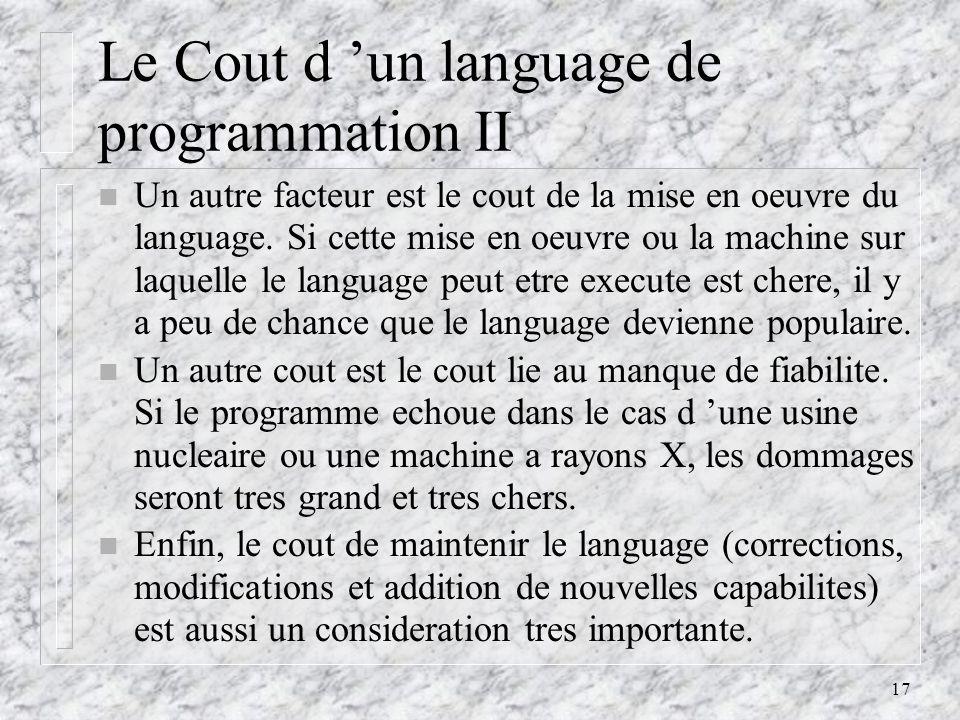 17 Le Cout d un language de programmation II n Un autre facteur est le cout de la mise en oeuvre du language.