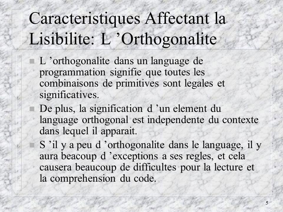 5 Caracteristiques Affectant la Lisibilite: L Orthogonalite n L orthogonalite dans un language de programmation signifie que toutes les combinaisons de primitives sont legales et significatives.