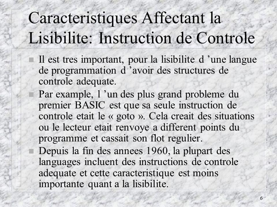 6 Caracteristiques Affectant la Lisibilite: Instruction de Controle n Il est tres important, pour la lisibilite d une langue de programmation d avoir des structures de controle adequate.