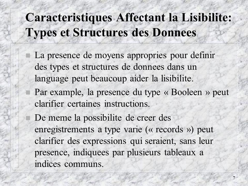 7 Caracteristiques Affectant la Lisibilite: Types et Structures des Donnees n La presence de moyens appropries pour definir des types et structures de donnees dans un language peut beaucoup aider la lisibilite.