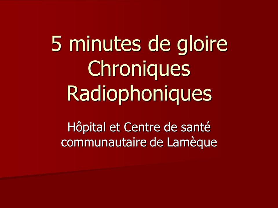 5 minutes de gloire Chroniques Radiophoniques Hôpital et Centre de santé communautaire de Lamèque