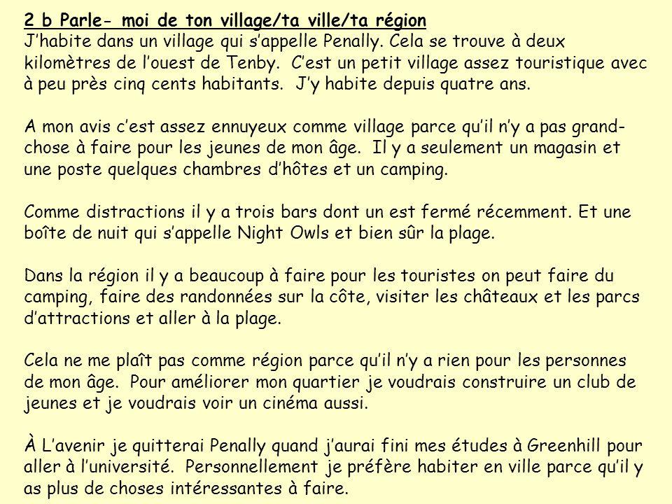 2 b Parle- moi de ton village/ta ville/ta région Jhabite dans un village qui sappelle Penally.