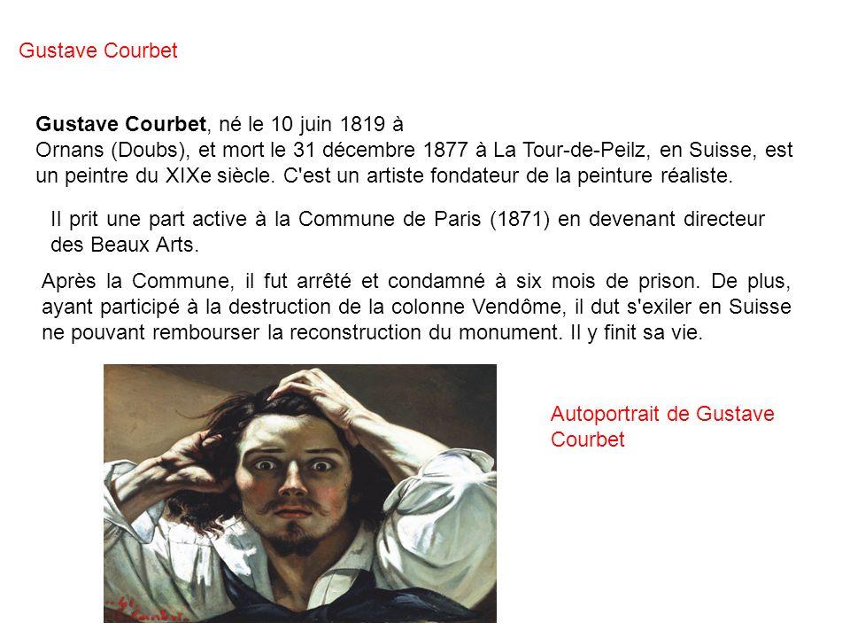 Gustave Courbet, né le 10 juin 1819 à Ornans (Doubs), et mort le 31 décembre 1877 à La Tour-de-Peilz, en Suisse, est un peintre du XIXe siècle. C'est