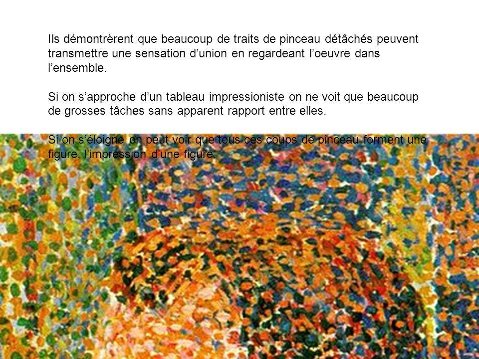 Ils démontrèrent que beaucoup de traits de pinceau détâchés peuvent transmettre une sensation dunion en regardeant loeuvre dans lensemble. Si on sappr