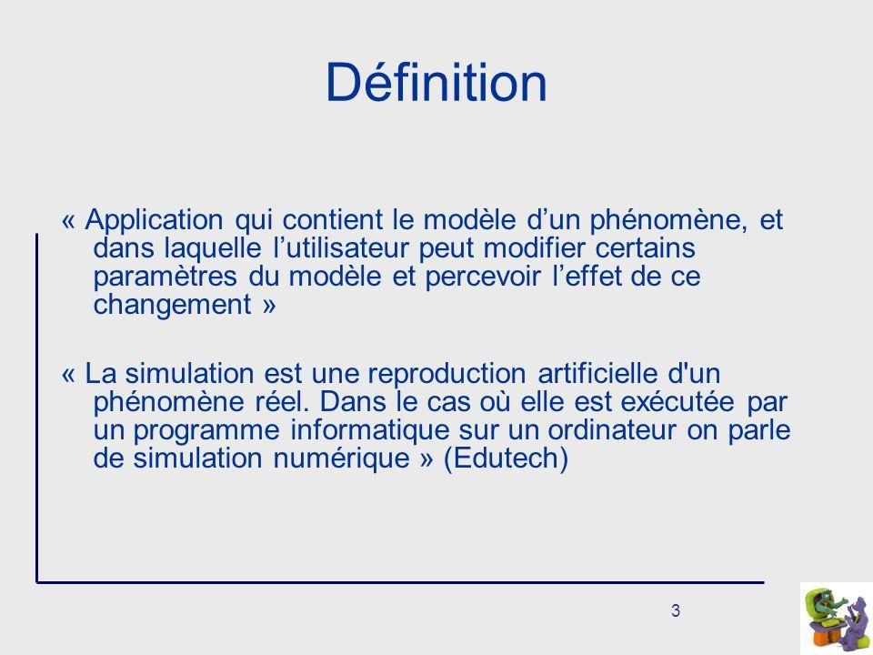 3 Définition « Application qui contient le modèle dun phénomène, et dans laquelle lutilisateur peut modifier certains paramètres du modèle et percevoir leffet de ce changement » « La simulation est une reproduction artificielle d un phénomène réel.