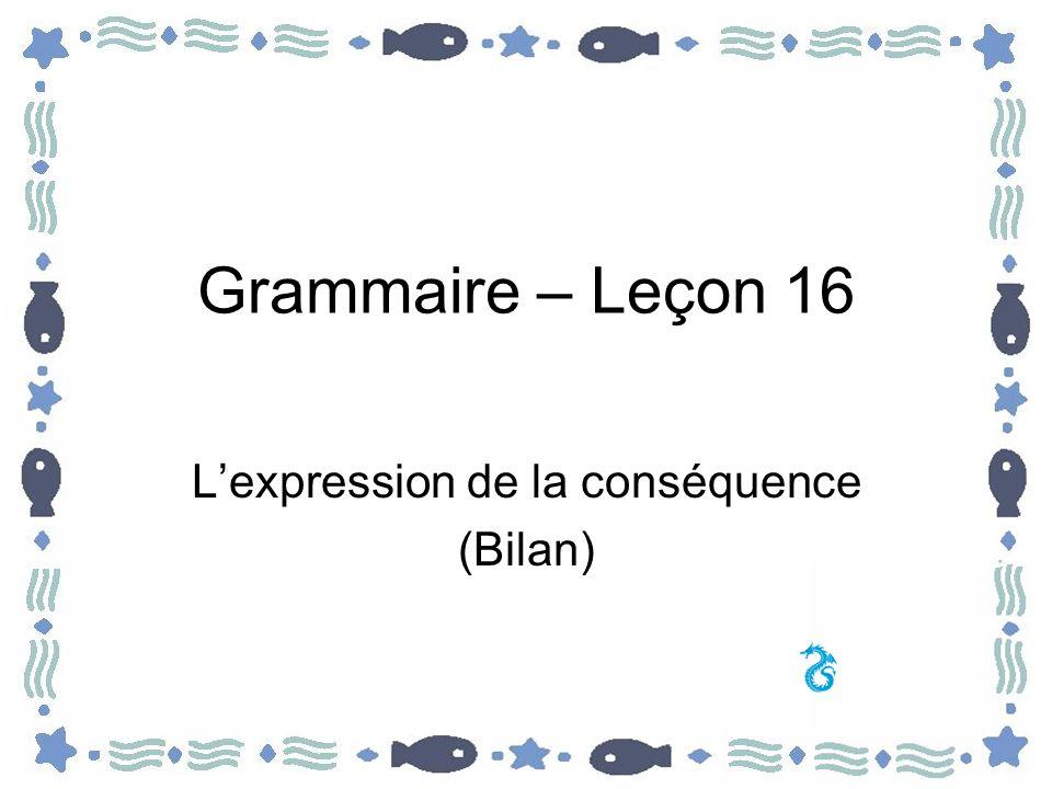 Lexpression de la conséquence Pour exprimer la conséquence, il y a plusieurs manières en français: (pp252-254) –Certaines préposition ont une valeur cause / conséquence –Certaines structures syntaxiques peuvent avoir le même effet –Certaines structures avec des « infinitifs » peuvent aussi exprimer la conséquence