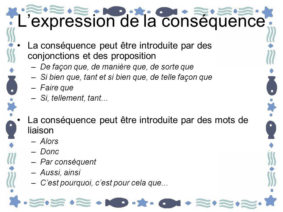 Lexpression de la conséquence La conséquence peut être introduite par des conjonctions et des proposition –De façon que, de manière que, de sorte que