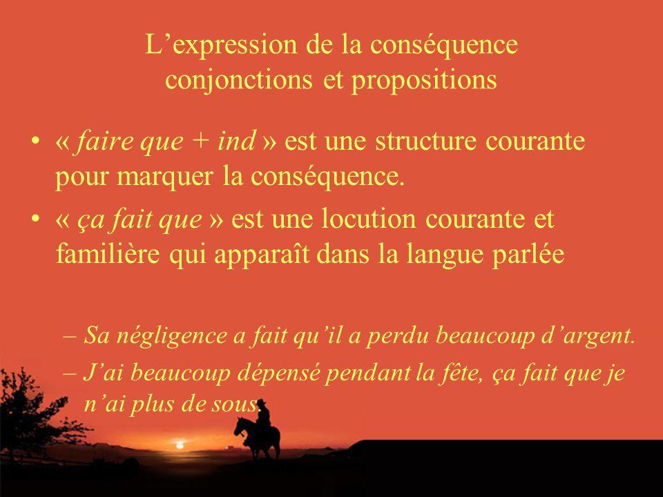 Lexpression de la conséquence conjonctions et propositions « faire que + ind » est une structure courante pour marquer la conséquence.