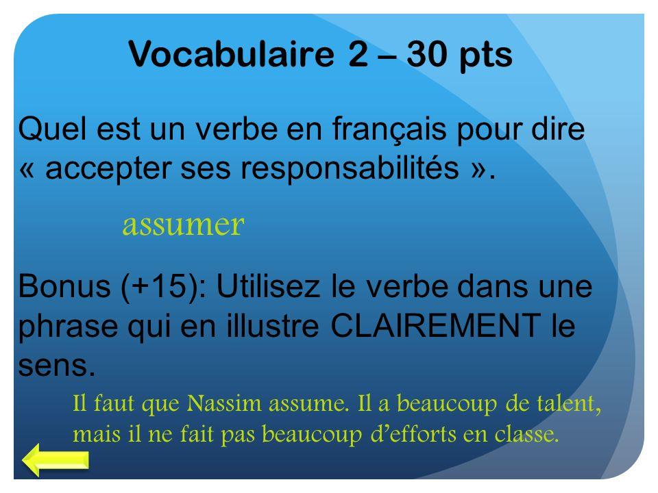 Vocabulaire 2 – 30 pts Quel est un verbe en français pour dire « accepter ses responsabilités ». Bonus (+15): Utilisez le verbe dans une phrase qui en