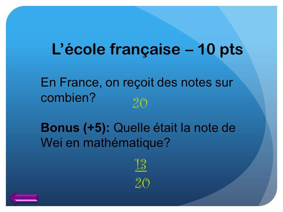Lécole française – 10 pts En France, on reçoit des notes sur combien? Bonus (+5): Quelle était la note de Wei en mathématique? 20 13 20