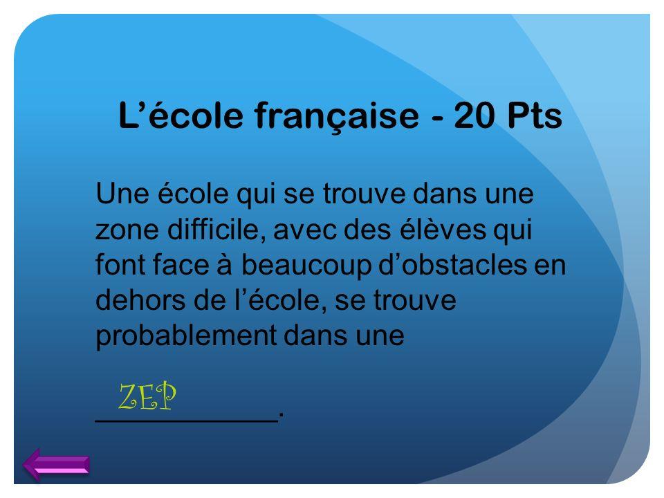 Lécole française - 20 Pts Une école qui se trouve dans une zone difficile, avec des élèves qui font face à beaucoup dobstacles en dehors de lécole, se