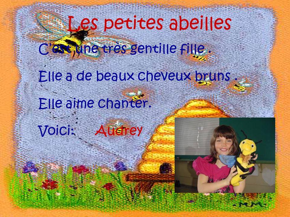 Les petites abeilles Cest une très gentille fille. Elle a de beaux cheveux bruns. Elle aime chanter. Voici:Audrey