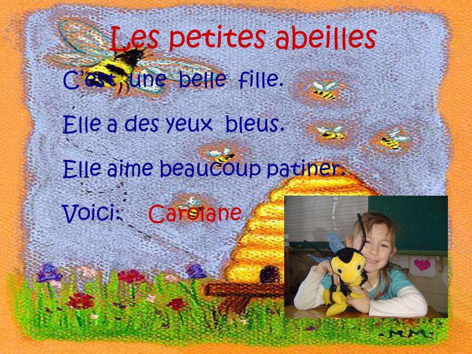 Les petites abeilles Cest une belle fille. Elle a des yeux bleus. Elle aime beaucoup patiner. Voici:Carolane