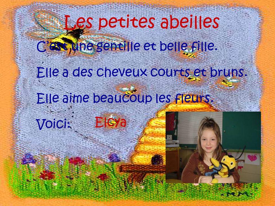 Les petites abeilles Cest une gentille et belle fille. Elle a des cheveux courts et bruns. Elle aime beaucoup les fleurs. Voici: Elcya
