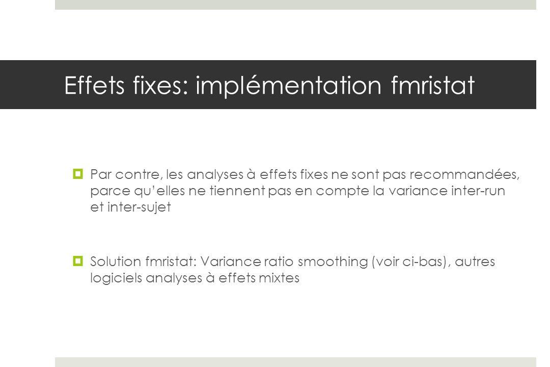 Effets fixes: implémentation fmristat Par contre, les analyses à effets fixes ne sont pas recommandées, parce quelles ne tiennent pas en compte la var