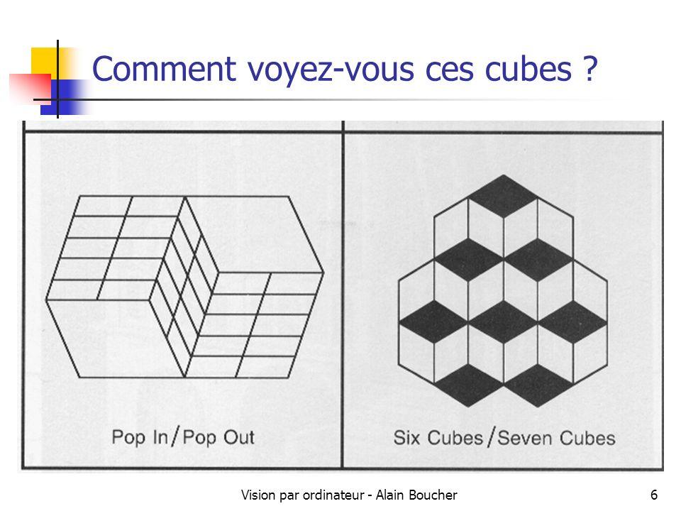 Vision par ordinateur - Alain Boucher6 Comment voyez-vous ces cubes ?