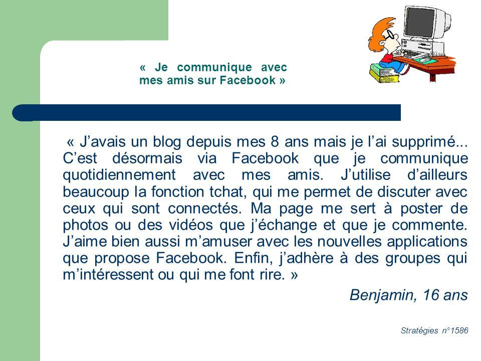 « Je communique avec mes amis sur Facebook » « Javais un blog depuis mes 8 ans mais je lai supprimé...