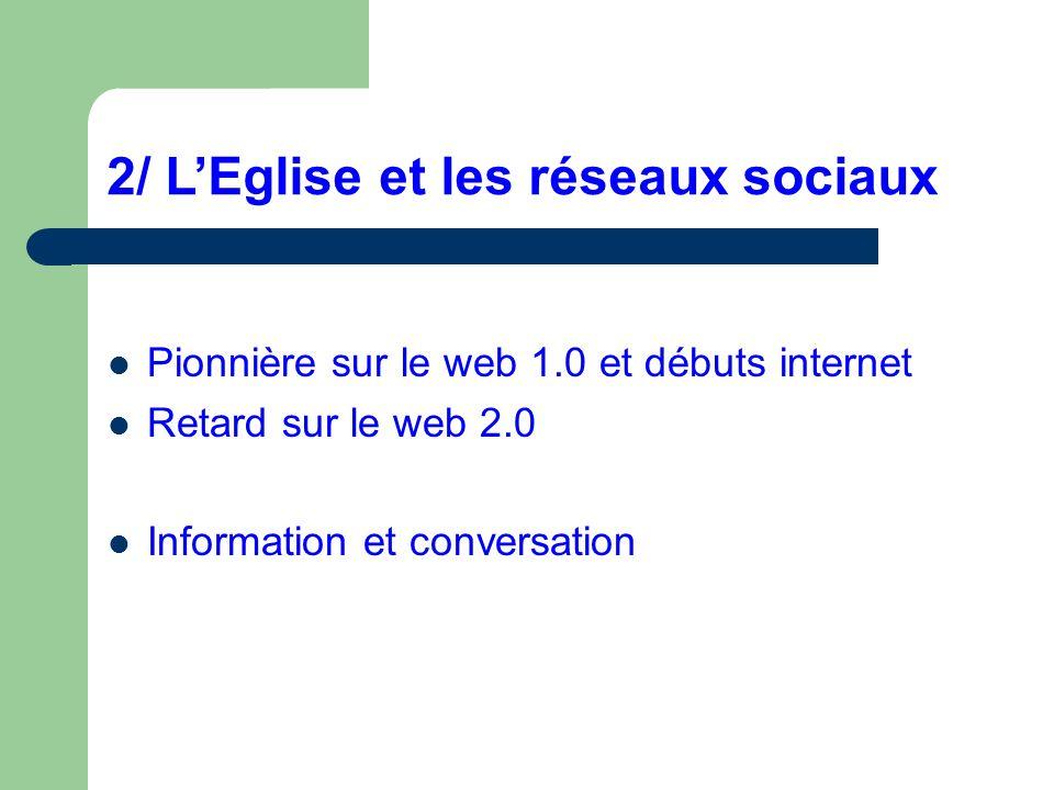 2/ LEglise et les réseaux sociaux Pionnière sur le web 1.0 et débuts internet Retard sur le web 2.0 Information et conversation