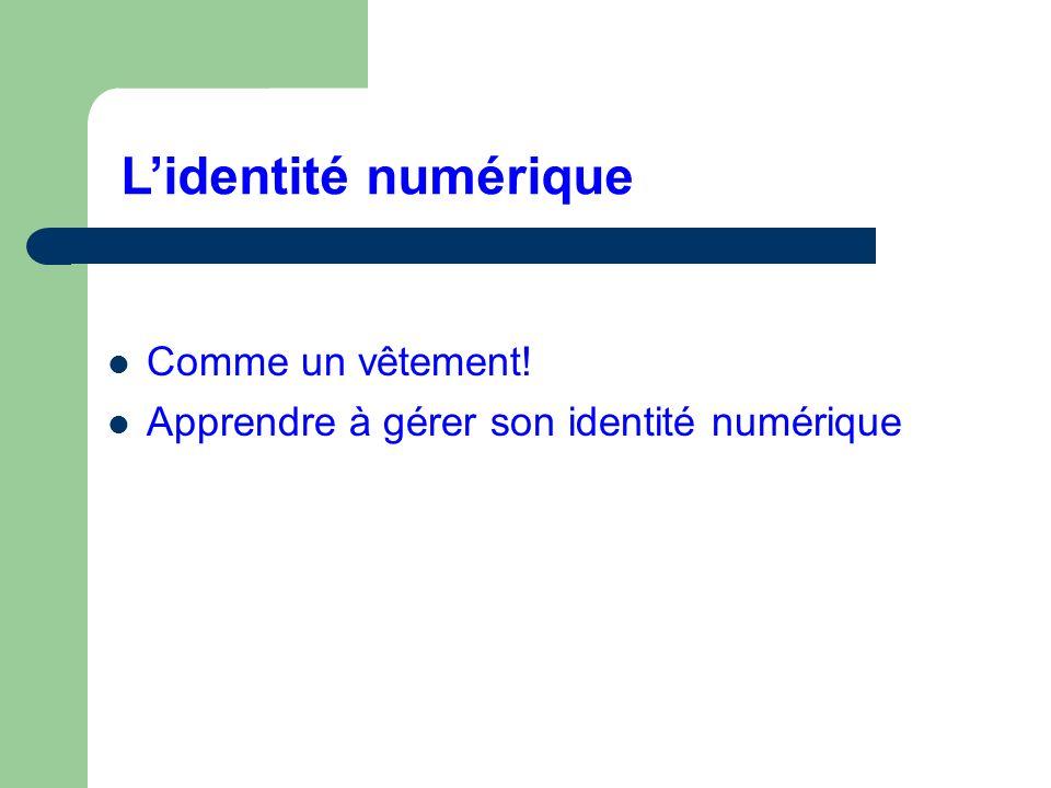 Lidentité numérique Comme un vêtement! Apprendre à gérer son identité numérique