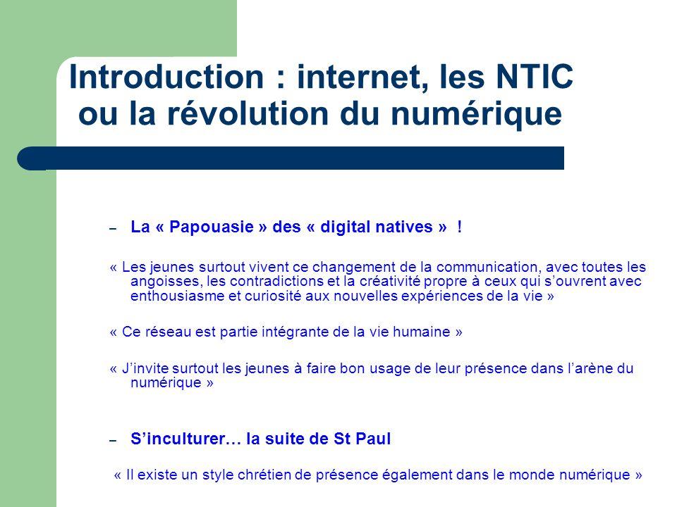 Introduction : internet, les NTIC ou la révolution du numérique – La « Papouasie » des « digital natives » ! « Les jeunes surtout vivent ce changement