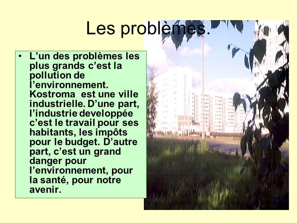 Les problèmes. Lun des problèmes les plus grands cest la pollution de lenvironnement. Kostroma est une ville industrielle. Dune part, lindustrie devel