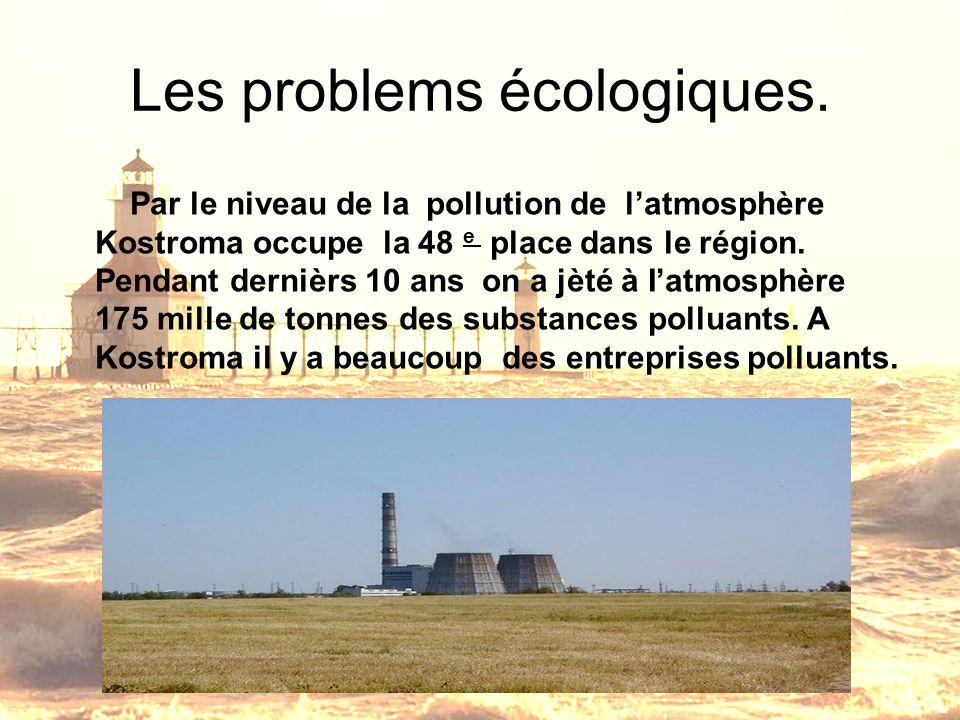 Les problems écologiques. Par le niveau de la pollution de latmosphère Kostroma occupe la 48 e place dans le région. Pendant dernièrs 10 ans on a jèté