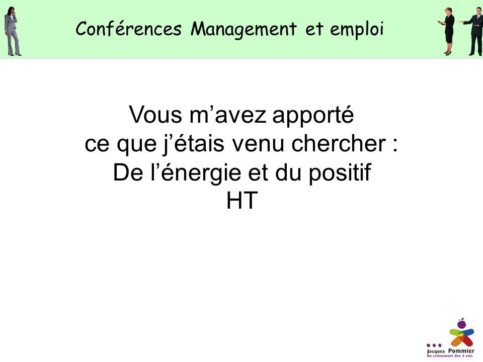 Vous mavez apporté ce que jétais venu chercher : De lénergie et du positif HT Conférences Management et emploi
