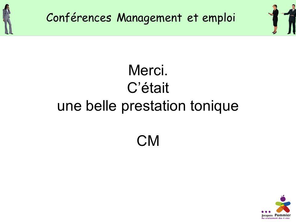 Merci. Cétait une belle prestation tonique CM Conférences Management et emploi