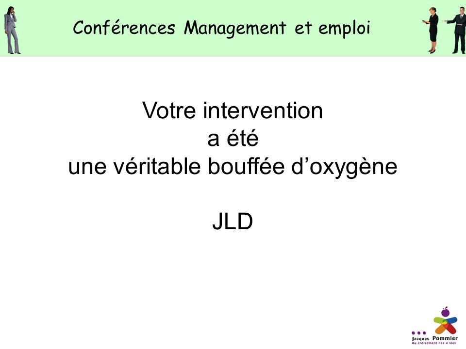 Votre intervention a été une véritable bouffée doxygène JLD Conférences Management et emploi