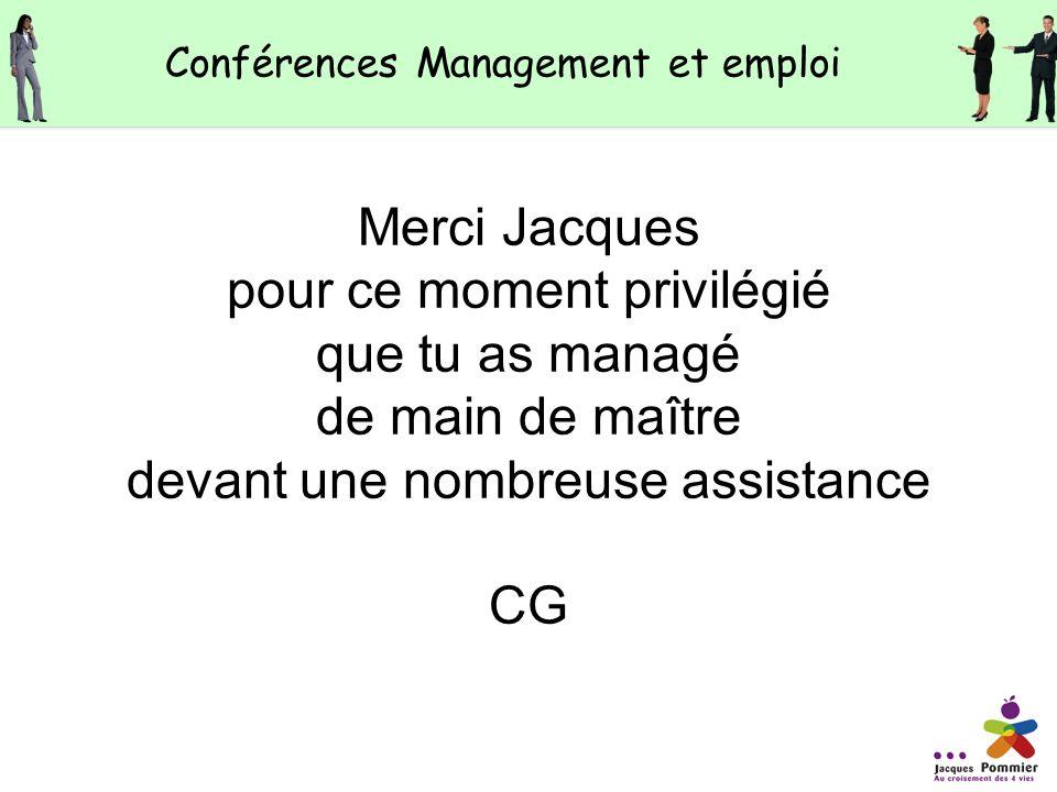 Merci Jacques pour ce moment privilégié que tu as managé de main de maître devant une nombreuse assistance CG