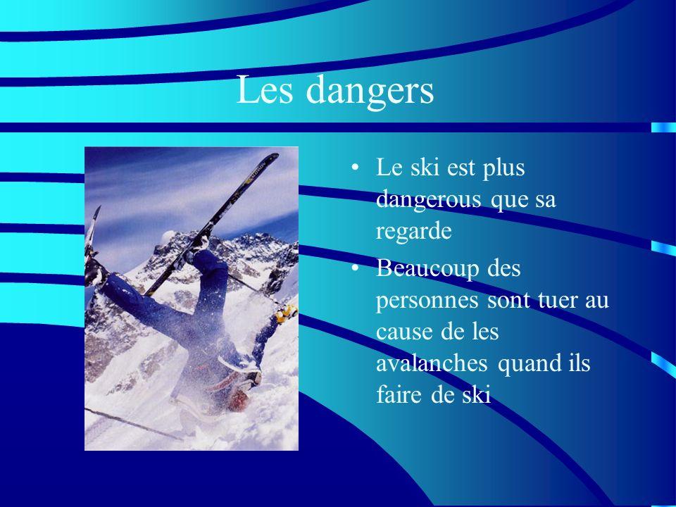 Les dangers Le ski est plus dangerous que sa regarde Beaucoup des personnes sont tuer au cause de les avalanches quand ils faire de ski
