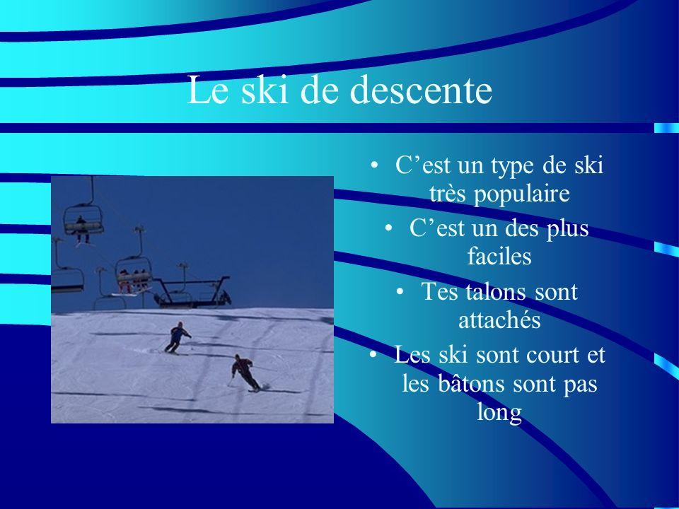 Le ski de descente Cest un type de ski très populaire Cest un des plus faciles Tes talons sont attachés Les ski sont court et les bâtons sont pas long